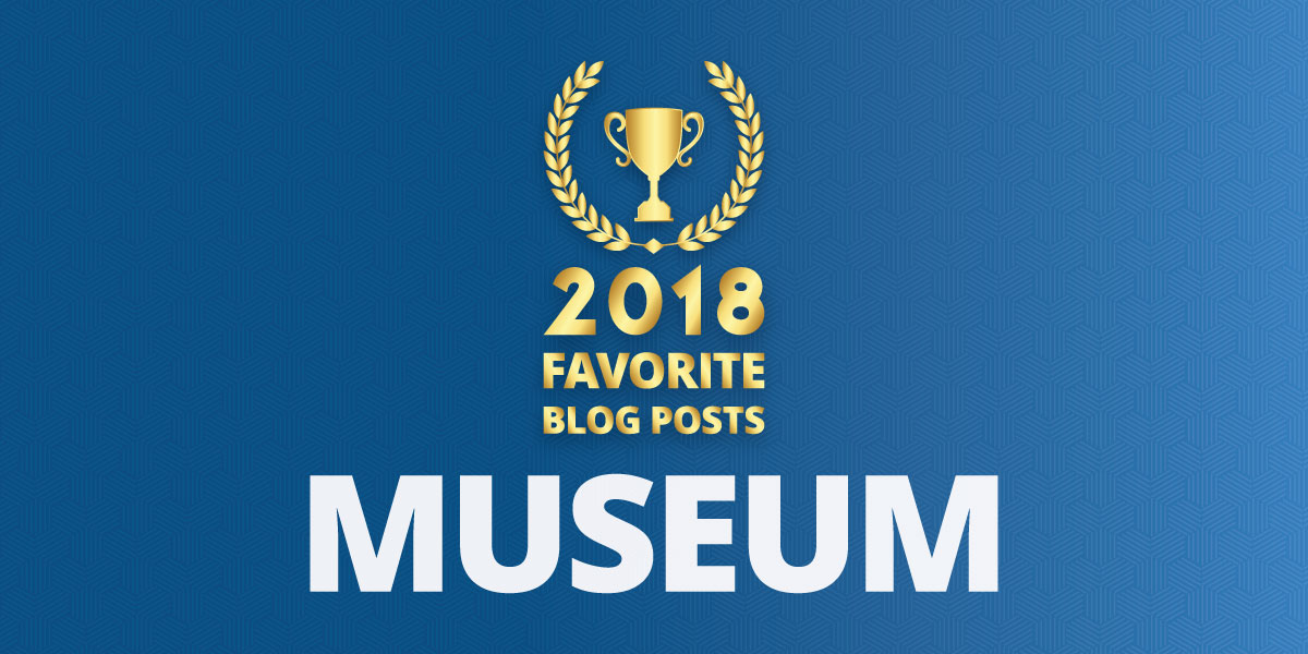 Readers' Choice: Favorite Museum Blog Posts of 2018